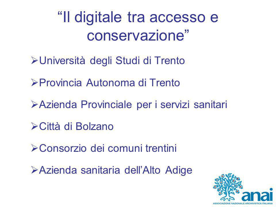 Il digitale tra accesso e conservazione  Università degli Studi di Trento  Provincia Autonoma di Trento  Azienda Provinciale per i servizi sanitari  Città di Bolzano  Consorzio dei comuni trentini  Azienda sanitaria dell'Alto Adige