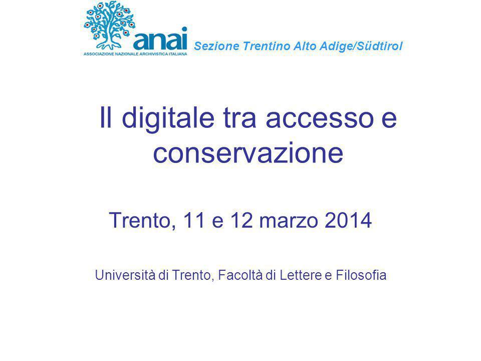 Il digitale tra accesso e conservazione Trento, 11 e 12 marzo 2014 Università di Trento, Facoltà di Lettere e Filosofia Sezione Trentino Alto Adige/Sü