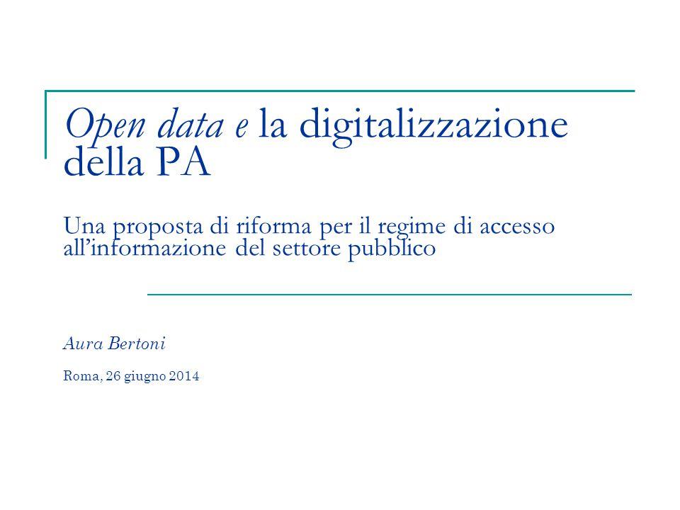 Open data e la digitalizzazione della PA Una proposta di riforma per il regime di accesso all'informazione del settore pubblico Aura Bertoni Roma, 26