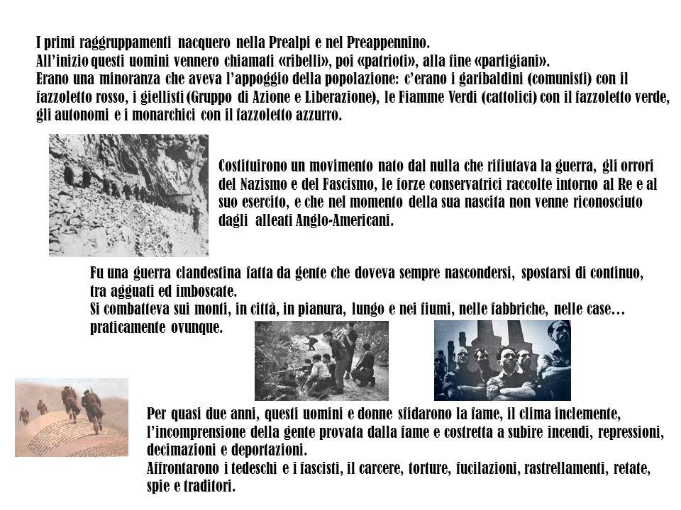 I primi raggruppamenti nacquero nella Prealpi e nel Preappennino. All'inizio questi uomini vennero chiamati «ribelli», poi «patrioti», alla fine «part