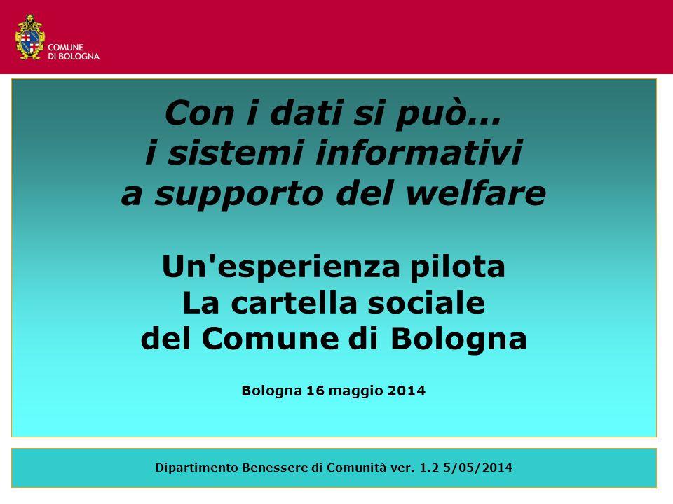 Con i dati si può... i sistemi informativi a supporto del welfare Un'esperienza pilota La cartella sociale del Comune di Bologna Bologna 16 maggio 201
