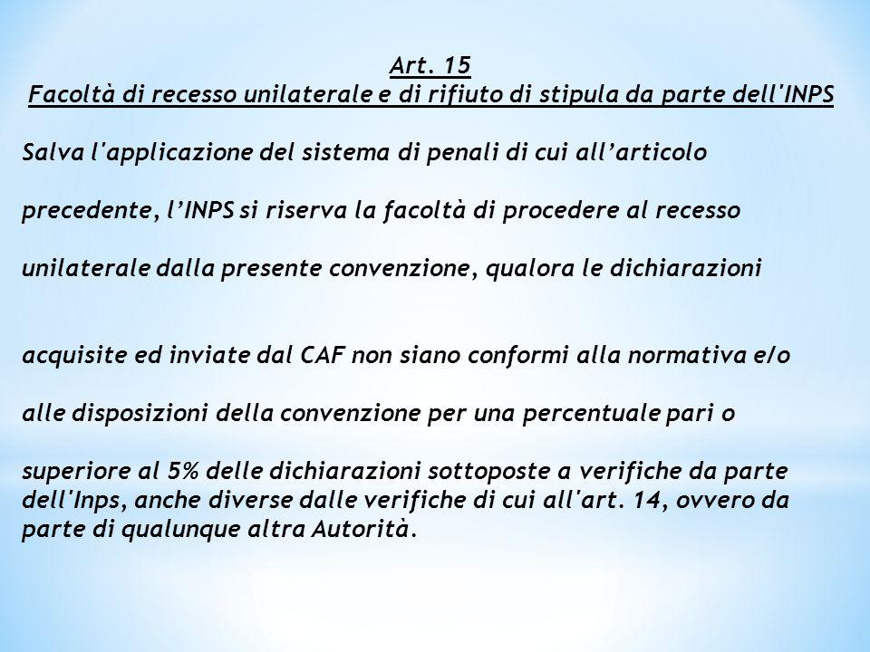 Art. 15 Facoltà di recesso unilaterale e di rifiuto di stipula da parte dell'INPS Salva l'applicazione del sistema di penali di cui all'articolo prece