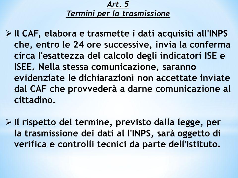 Art. 5 Termini per la trasmissione  Il CAF, elabora e trasmette i dati acquisiti all'INPS che, entro le 24 ore successive, invia la conferma circa l'