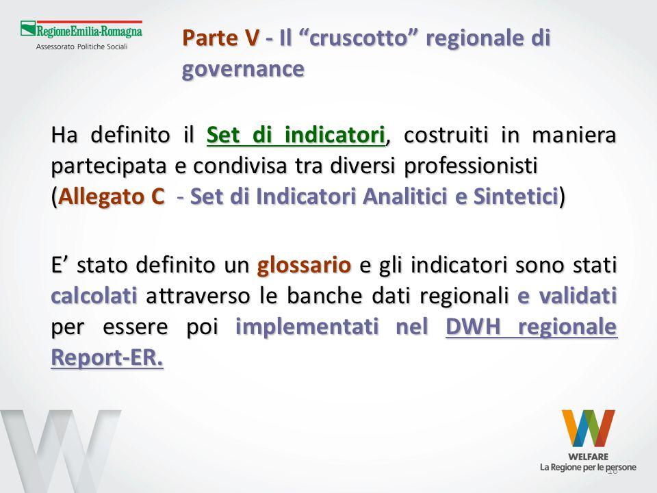 """16 Parte V - Il """"cruscotto"""" regionale di governance Ha definito il Set di indicatori, costruiti in maniera partecipata e condivisa tra diversi profess"""