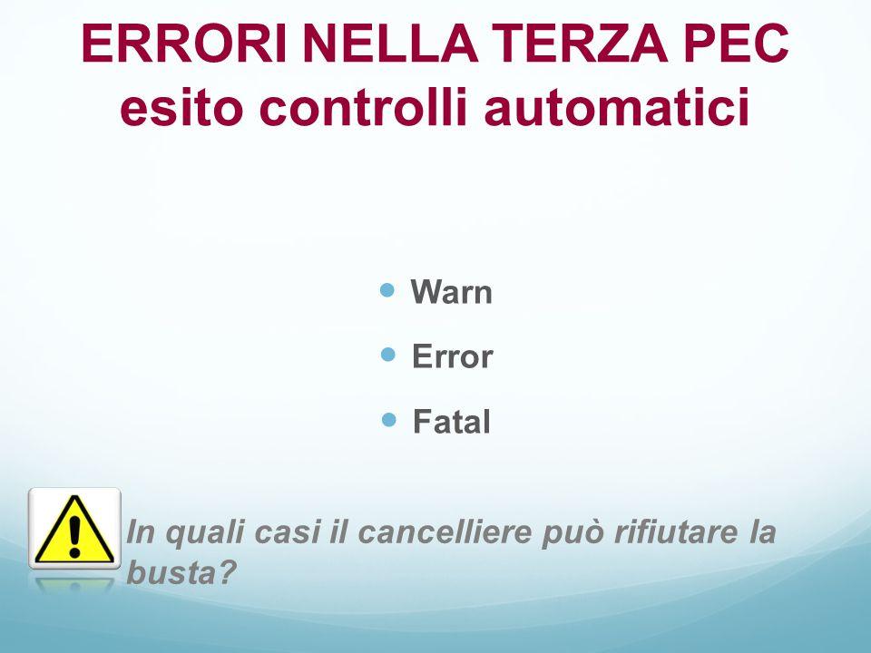 Warn Error Fatal ERRORI NELLA TERZA PEC esito controlli automatici In quali casi il cancelliere può rifiutare la busta?