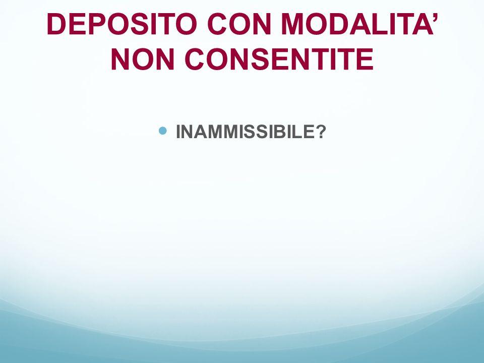 INAMMISSIBILE? DEPOSITO CON MODALITA' NON CONSENTITE