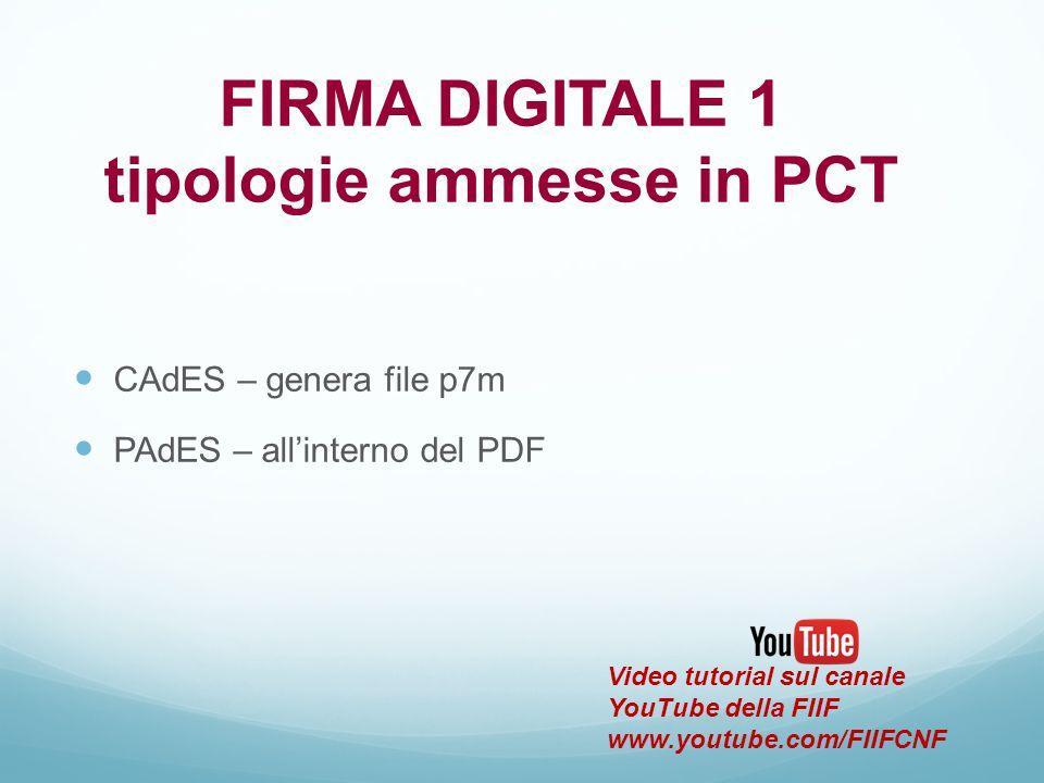 CAdES – genera file p7m PAdES – all'interno del PDF FIRMA DIGITALE 1 tipologie ammesse in PCT Video tutorial sul canale YouTube della FIIF www.youtube
