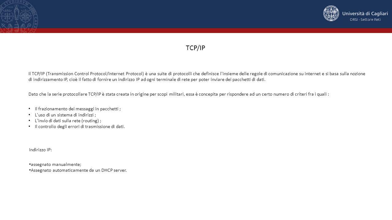 TCP/IP Il TCP/IP (Transmission Control Protocol/Internet Protocol) è una suite di protocolli che definisce l'insieme delle regole di comunicazione su