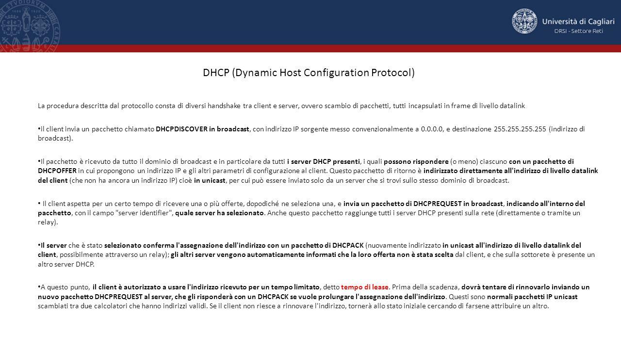 DHCP (Dynamic Host Configuration Protocol) La procedura descritta dal protocollo consta di diversi handshake tra client e server, ovvero scambio di pa