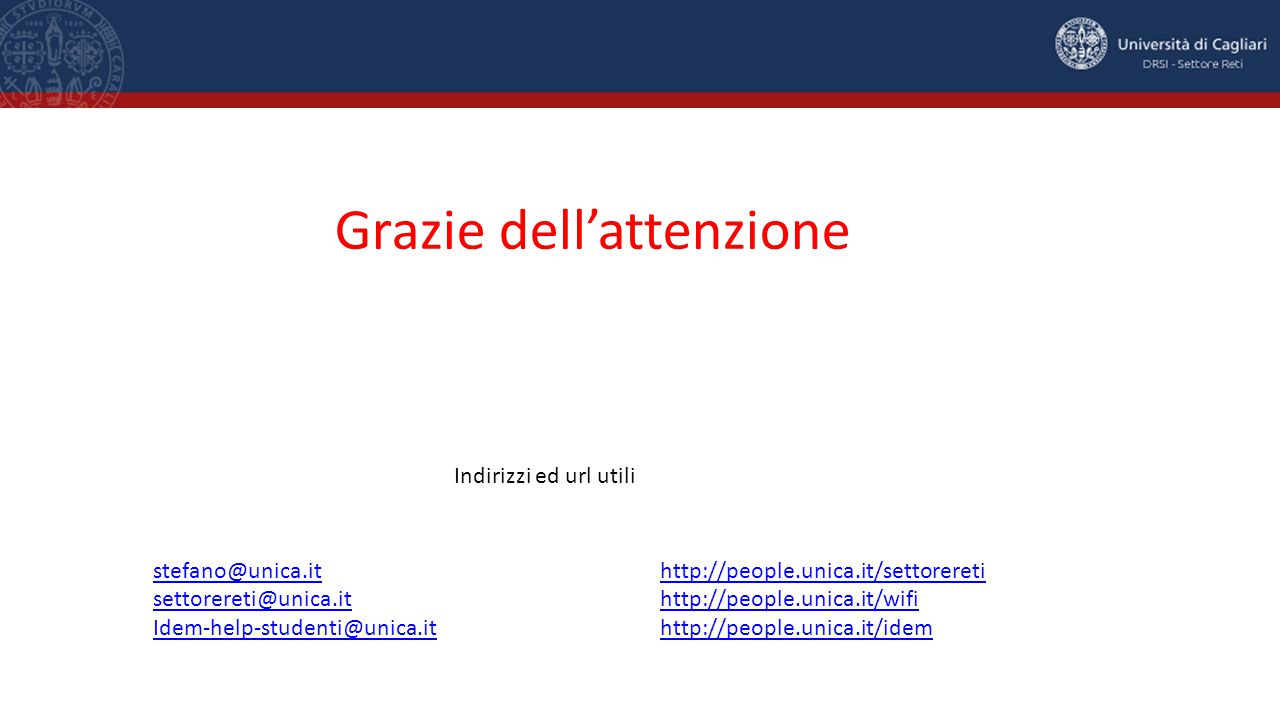 Grazie dell'attenzione stefano@unica.it settorereti@unica.it Idem-help-studenti@unica.it http://people.unica.it/settorereti http://people.unica.it/wif