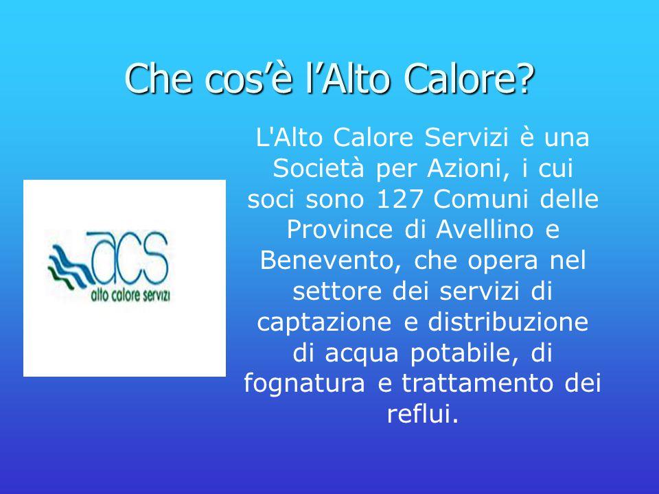 Che cos'è l'Alto Calore? L'Alto Calore Servizi è una Società per Azioni, i cui soci sono 127 Comuni delle Province di Avellino e Benevento, che opera