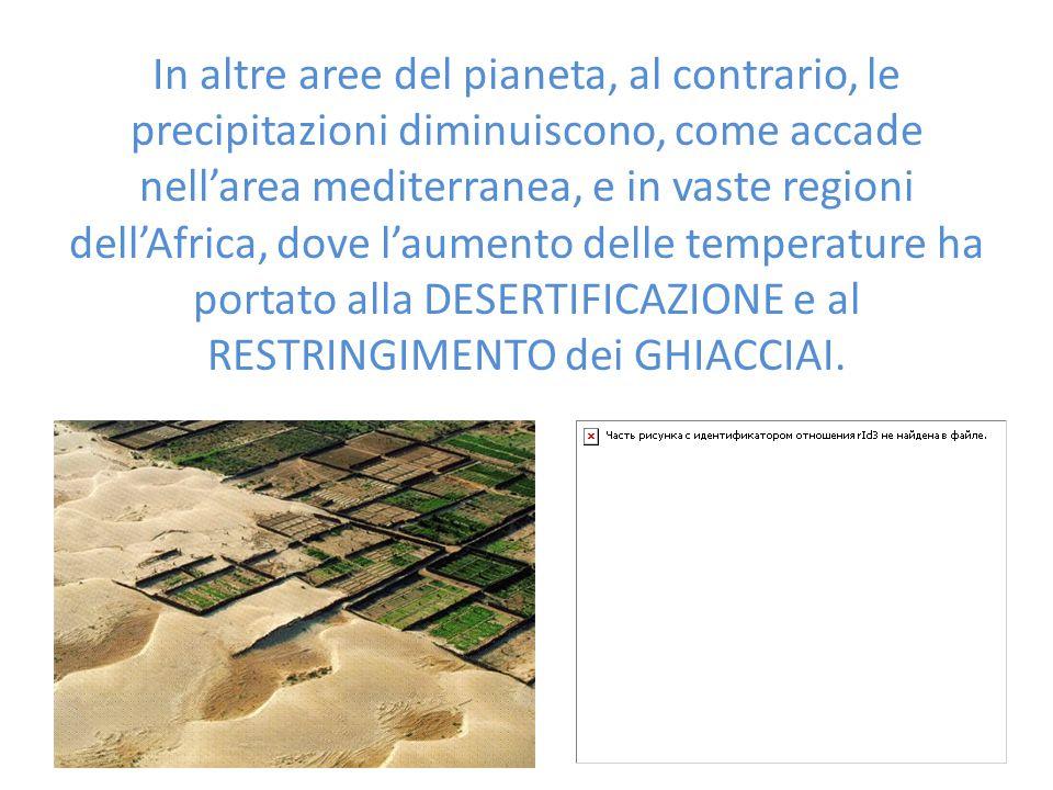 In altre aree del pianeta, al contrario, le precipitazioni diminuiscono, come accade nell'area mediterranea, e in vaste regioni dell'Africa, dove l'au