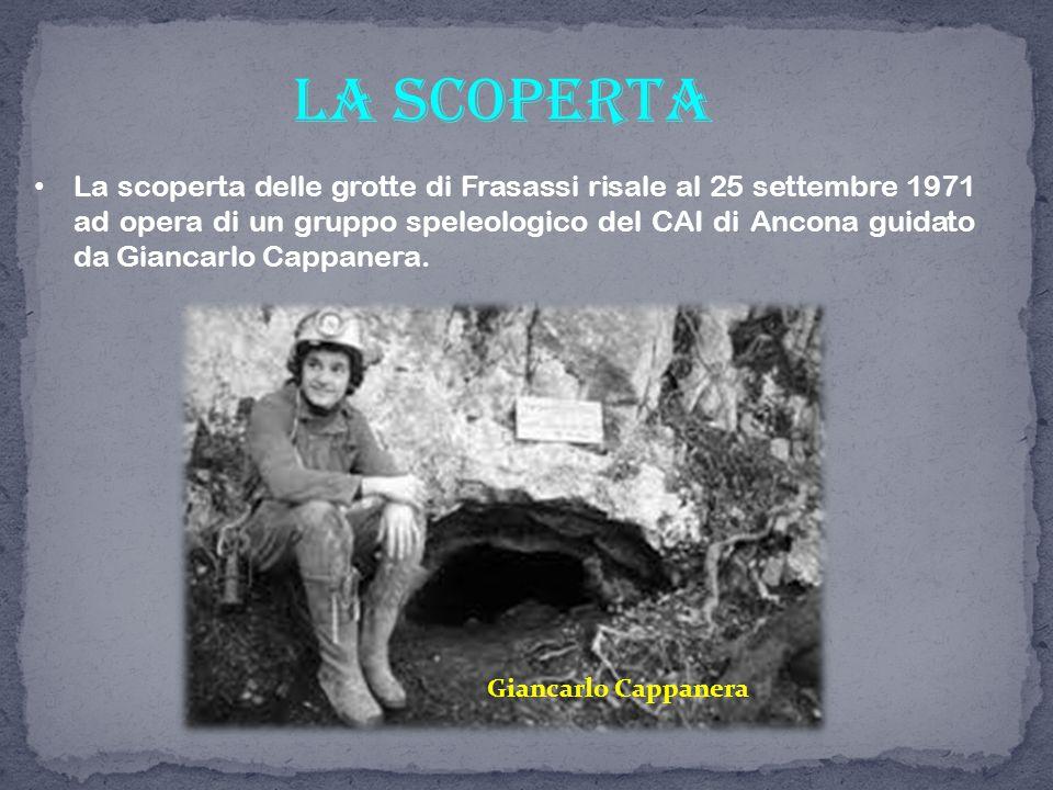 La scoperta La scoperta delle grotte di Frasassi risale al 25 settembre 1971 ad opera di un gruppo speleologico del CAI di Ancona guidato da Giancarlo