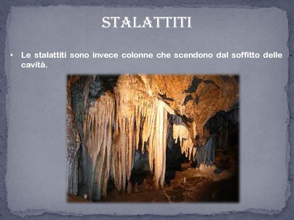 Le stalattiti sono invece colonne che scendono dal soffitto delle cavità. stalattiti