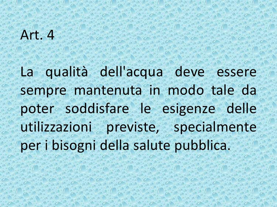 Art. 4 La qualità dell'acqua deve essere sempre mantenuta in modo tale da poter soddisfare le esigenze delle utilizzazioni previste, specialmente per