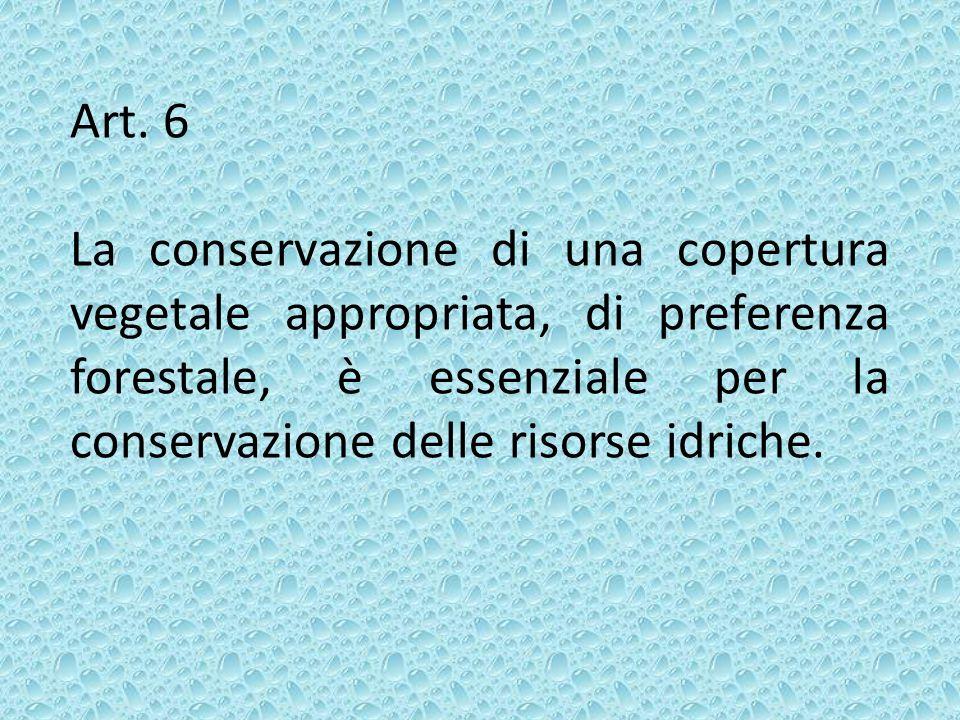 Art. 6 La conservazione di una copertura vegetale appropriata, di preferenza forestale, è essenziale per la conservazione delle risorse idriche.
