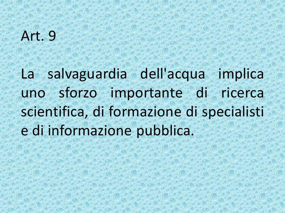 Art. 9 La salvaguardia dell'acqua implica uno sforzo importante di ricerca scientifica, di formazione di specialisti e di informazione pubblica.