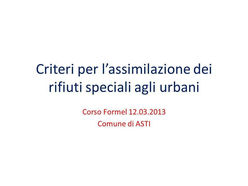 Criteri per l'assimilazione dei rifiuti speciali agli urbani Corso Formel 12.03.2013 Comune di ASTI