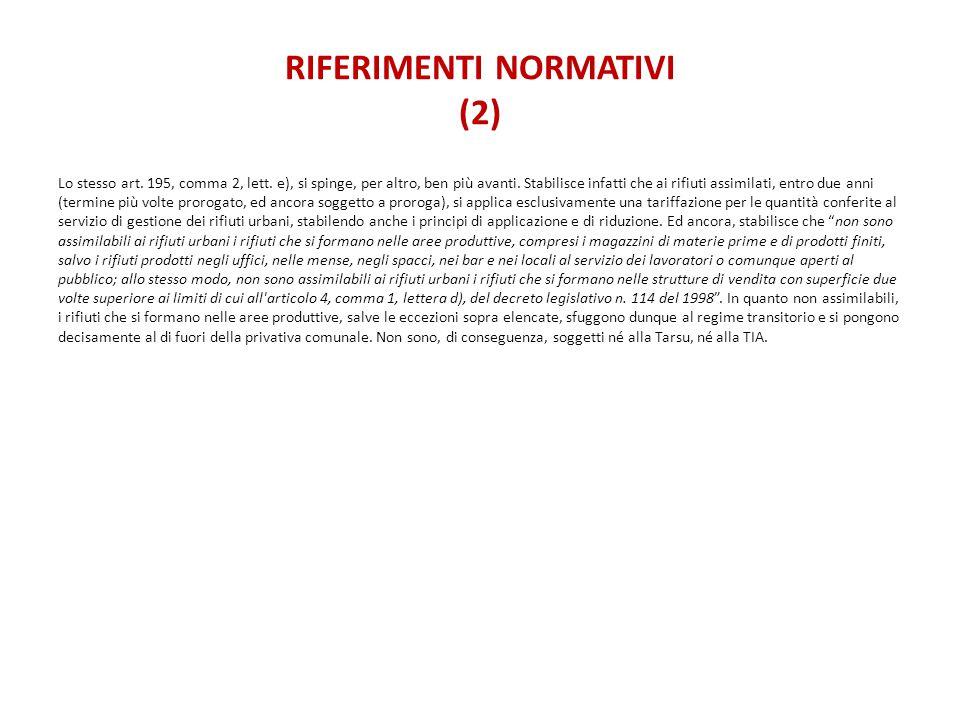 RIFERIMENTI NORMATIVI (2) Lo stesso art. 195, comma 2, lett. e), si spinge, per altro, ben più avanti. Stabilisce infatti che ai rifiuti assimilati, e