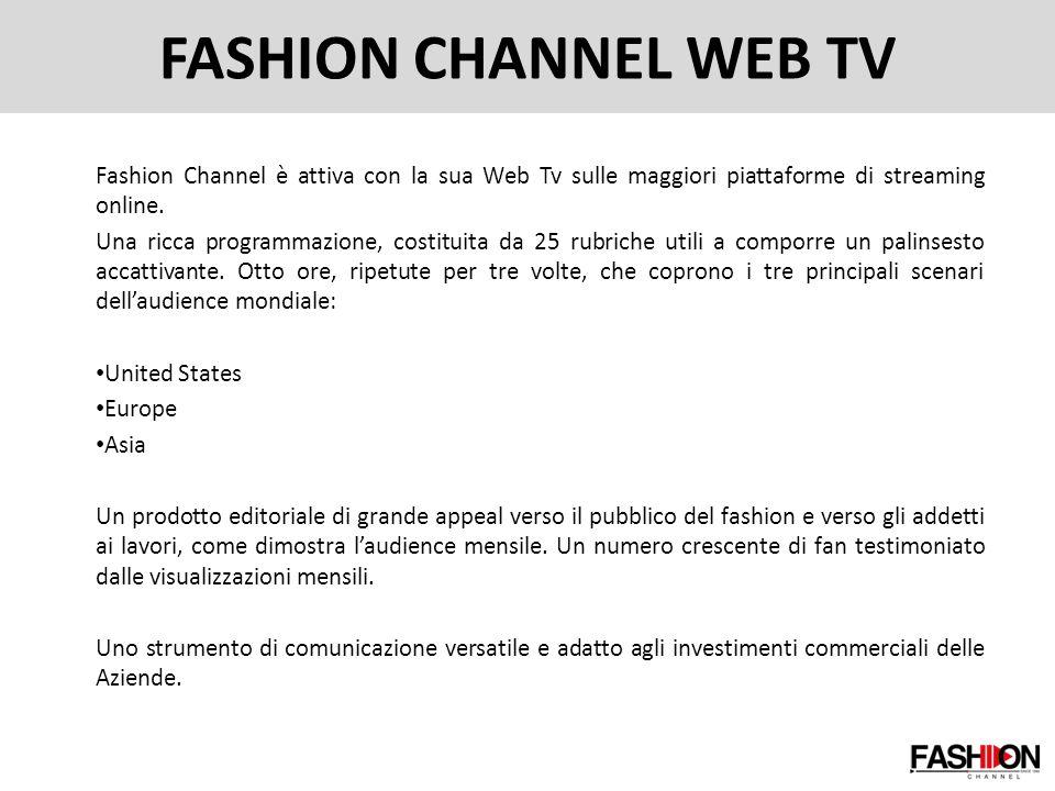 FASHION CHANNEL WEB TV Fashion Channel è attiva con la sua Web Tv sulle maggiori piattaforme di streaming online. Una ricca programmazione, costituita
