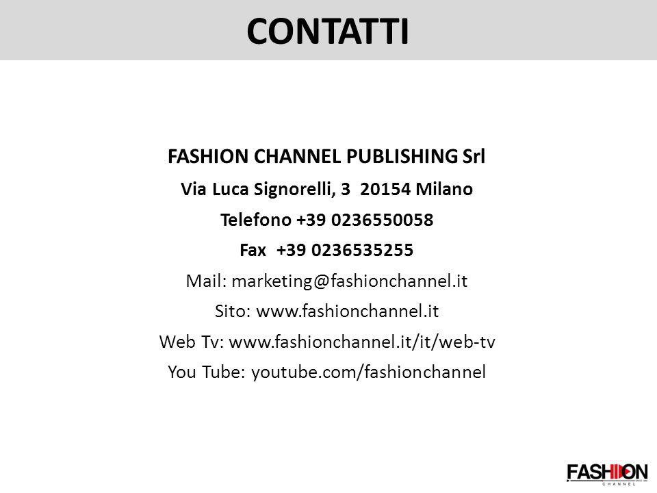 FASHION CHANNEL PUBLISHING Srl Via Luca Signorelli, 3 20154 Milano Telefono +39 0236550058 Fax +39 0236535255 Mail: marketing@fashionchannel.it Sito: