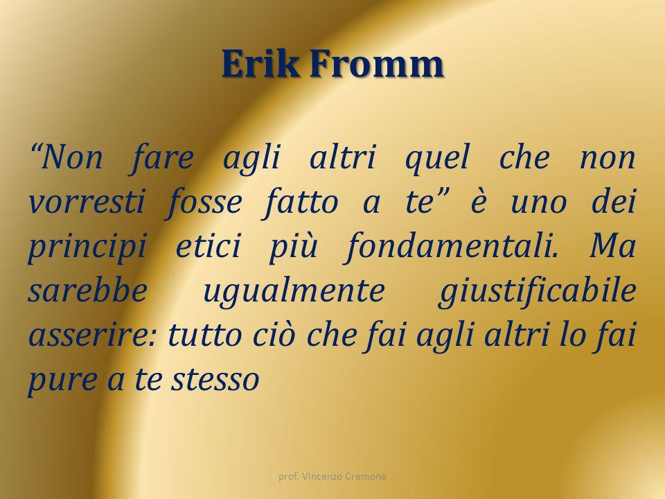 """Erik Fromm prof. Vincenzo Cremone """"Non fare agli altri quel che non vorresti fosse fatto a te"""" è uno dei principi etici più fondamentali. Ma sarebbe u"""