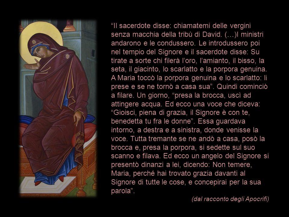 """""""Il sacerdote disse: chiamatemi delle vergini senza macchia della tribù di David. (…)I ministri andarono e le condussero. Le introdussero poi nel temp"""