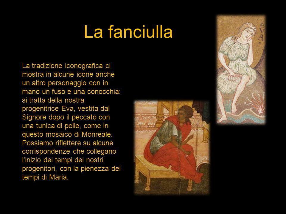 La fanciulla La tradizione iconografica ci mostra in alcune icone anche un altro personaggio con in mano un fuso e una conocchia: si tratta della nost