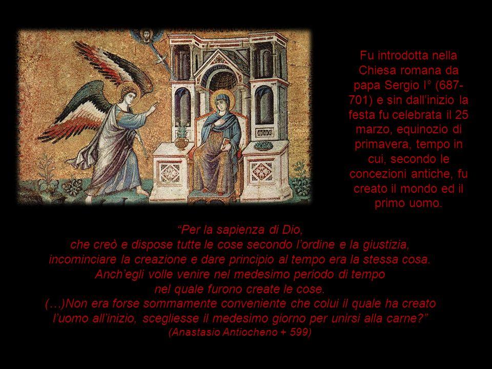 Fu introdotta nella Chiesa romana da papa Sergio I° (687- 701) e sin dall'inizio la festa fu celebrata il 25 marzo, equinozio di primavera, tempo in c