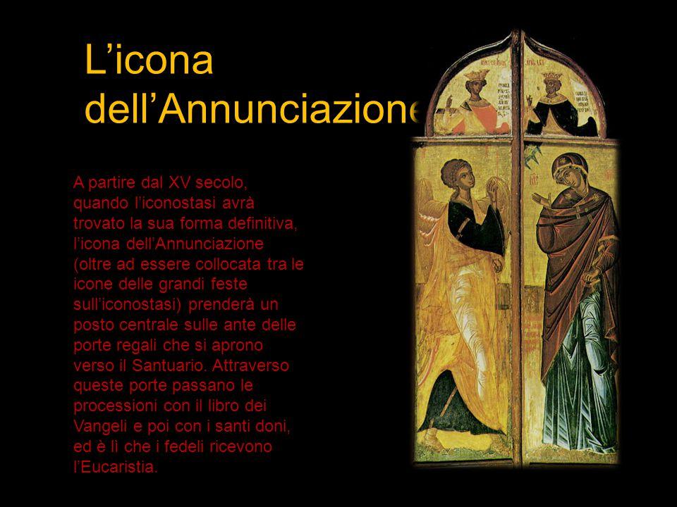 L'icona dell'Annunciazione A partire dal XV secolo, quando l'iconostasi avrà trovato la sua forma definitiva, l'icona dell'Annunciazione (oltre ad ess