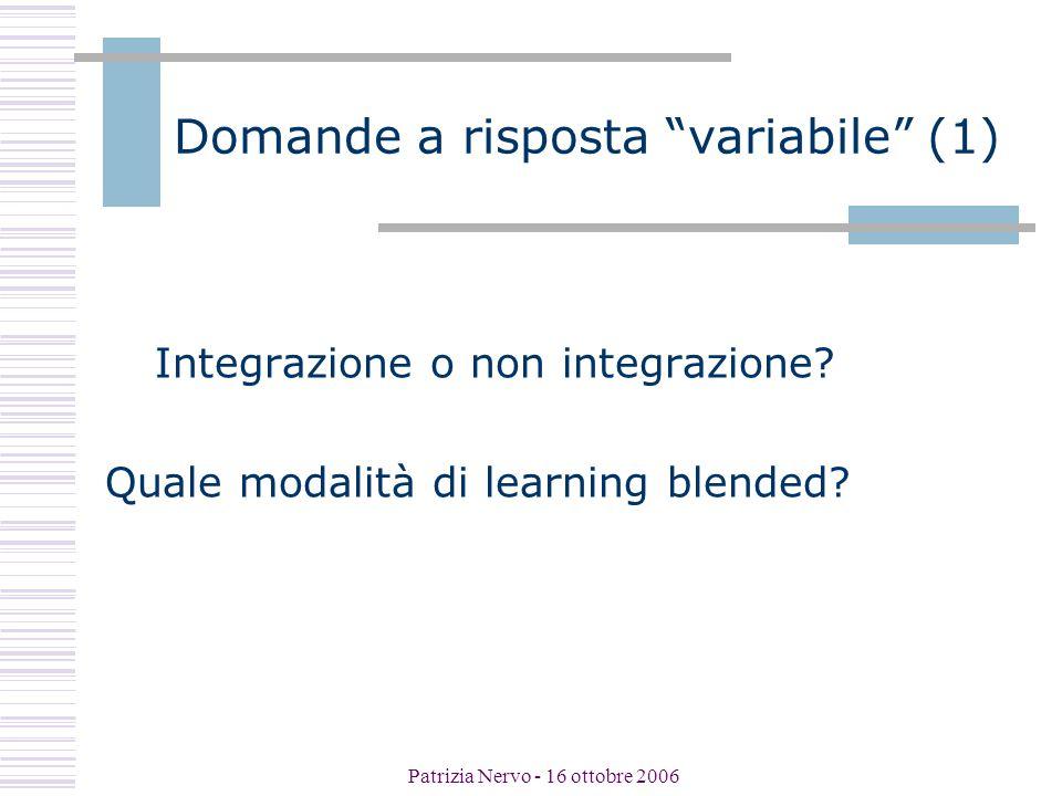 Patrizia Nervo - 16 ottobre 2006 Domande a risposta variabile (1) Integrazione o non integrazione.
