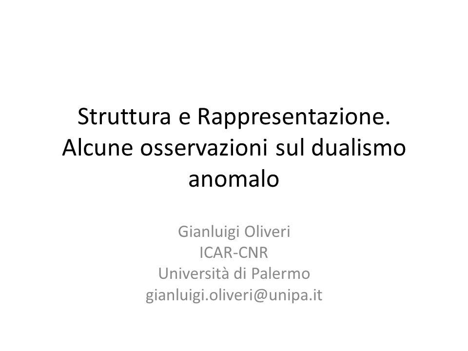 Struttura e Rappresentazione. Alcune osservazioni sul dualismo anomalo Gianluigi Oliveri ICAR-CNR Università di Palermo gianluigi.oliveri@unipa.it