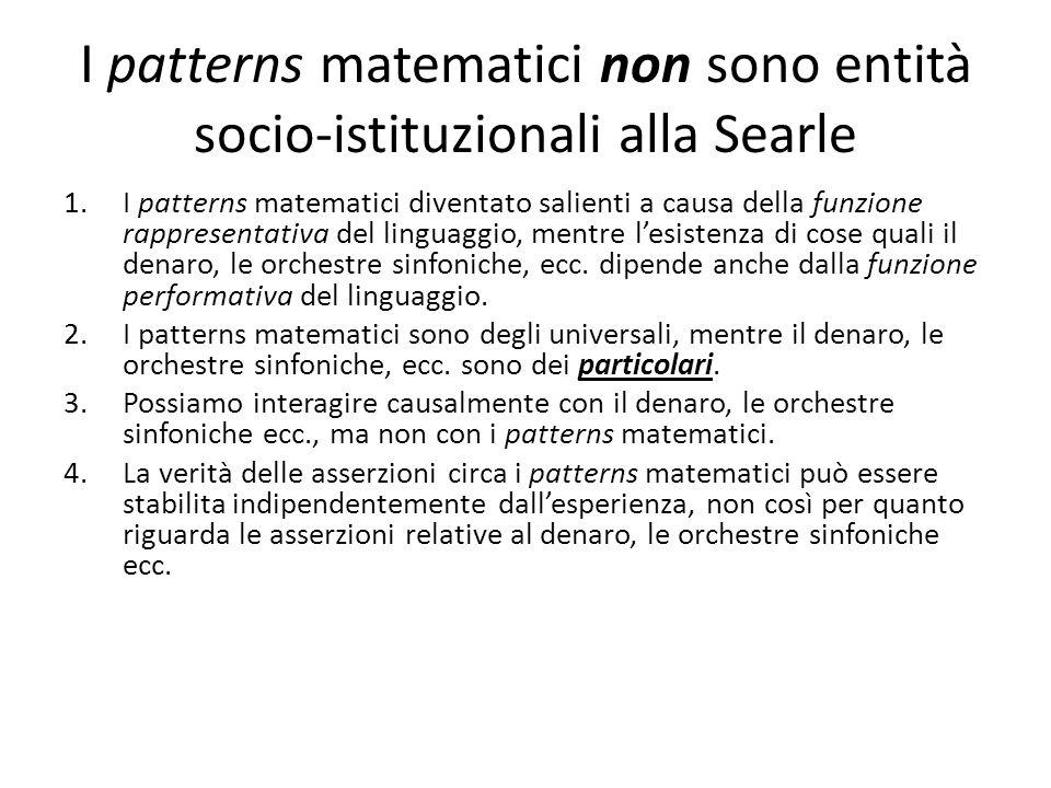 I patterns matematici non sono entità socio-istituzionali alla Searle 1.I patterns matematici diventato salienti a causa della funzione rappresentativa del linguaggio, mentre l'esistenza di cose quali il denaro, le orchestre sinfoniche, ecc.
