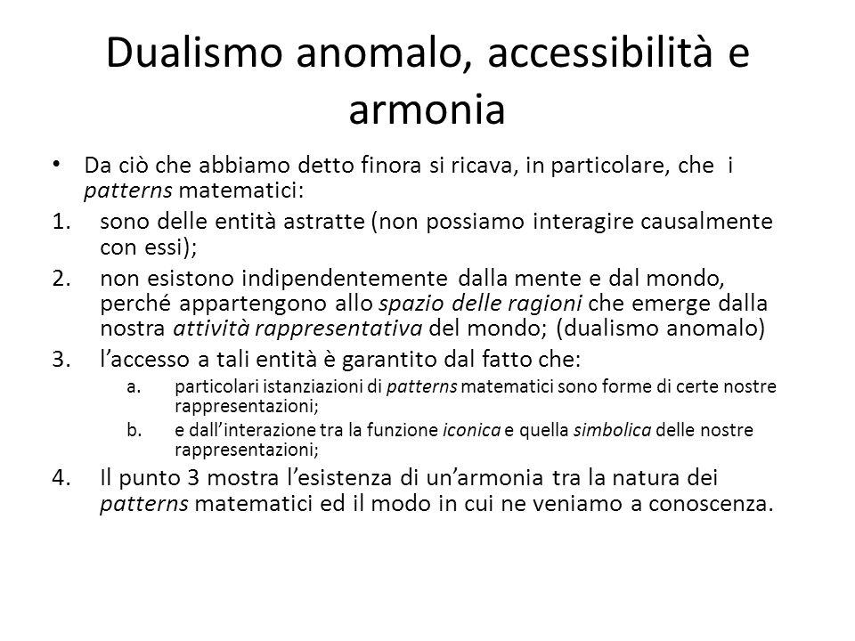 Dualismo anomalo, accessibilità e armonia Da ciò che abbiamo detto finora si ricava, in particolare, che i patterns matematici: 1.sono delle entità as