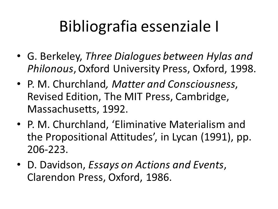 Bibliografia essenziale I G. Berkeley, Three Dialogues between Hylas and Philonous, Oxford University Press, Oxford, 1998. P. M. Churchland, Matter an