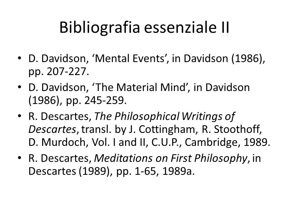 Bibliografia essenziale II D. Davidson, 'Mental Events', in Davidson (1986), pp. 207-227. D. Davidson, 'The Material Mind', in Davidson (1986), pp. 24