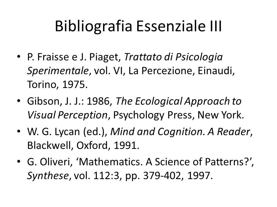 Bibliografia Essenziale III P. Fraisse e J. Piaget, Trattato di Psicologia Sperimentale, vol. VI, La Percezione, Einaudi, Torino, 1975. Gibson, J. J.: