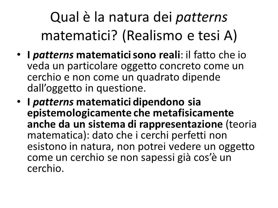 Qual è la natura dei patterns matematici? (Realismo e tesi A) I patterns matematici sono reali: il fatto che io veda un particolare oggetto concreto c