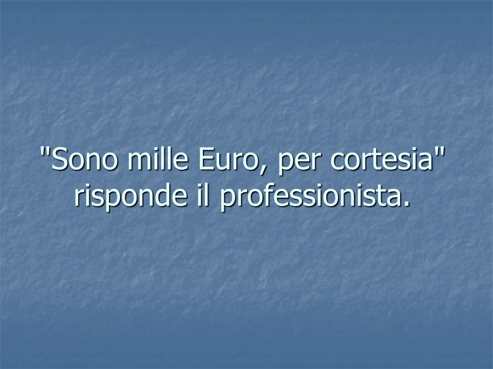 Mille Euro.MIlle Euro per pochi minuti di lavoro.
