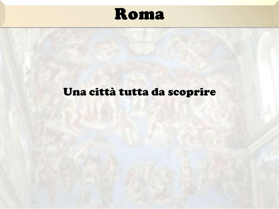 Una città tutta da scoprire Roma