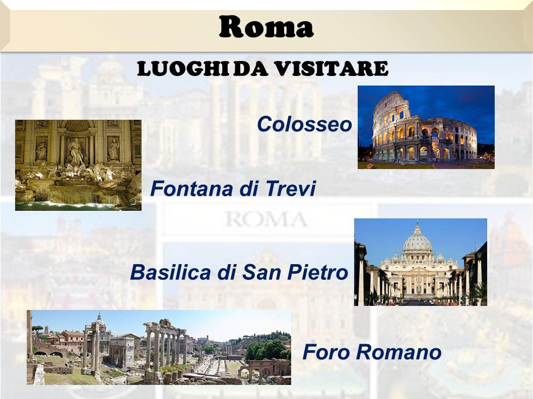 LUOGHI DA VISITARE Colosseo Fontana di Trevi Basilica di San Pietro Foro Romano Roma