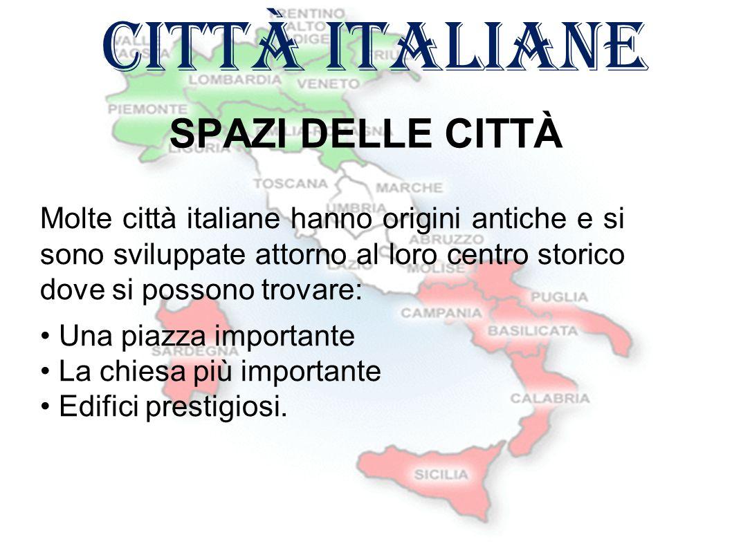 città italiane SPAZI DELLE CITTÀ Qui le strade e le piazze sono più ampie le case sono di grandi dimensioni e ci sono: Ospedali Chiese Scuole Negozi.