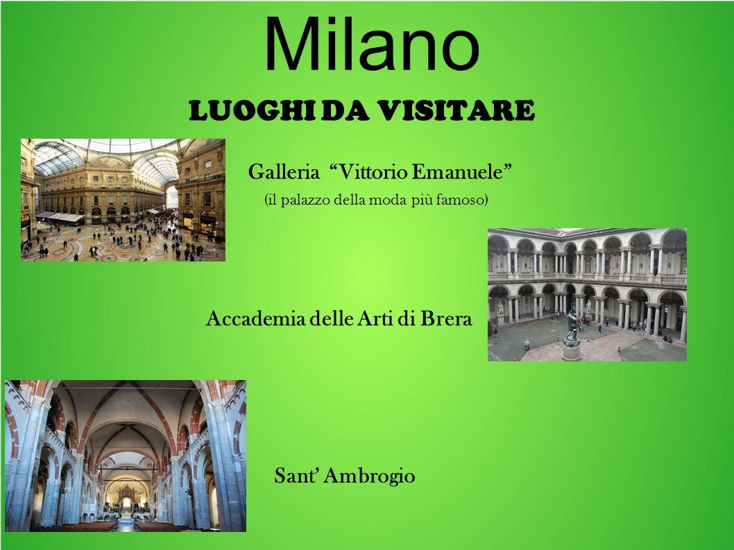 LUOGHI DA VISITARE Milano Galleria Vittorio Emanuele Accademia delle Arti di Brera Sant' Ambrogio (il palazzo della moda più famoso)