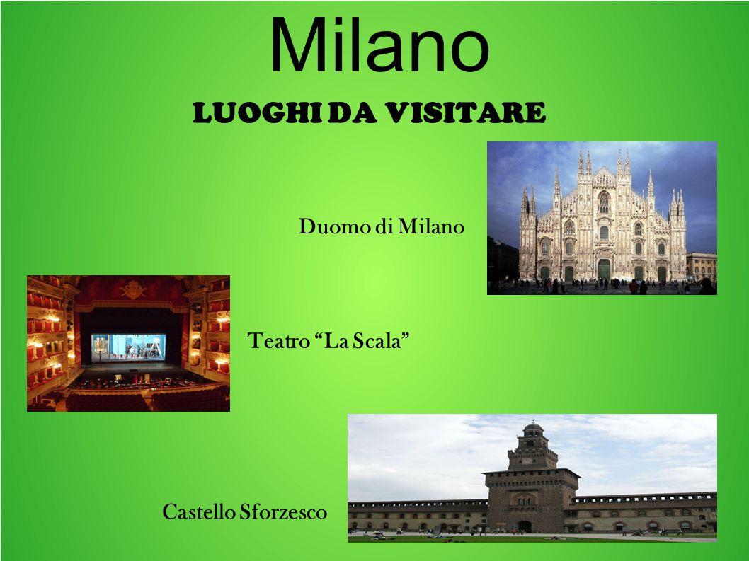LUOGHI DA VISITARE Milano Duomo di Milano Teatro La Scala Castello Sforzesco