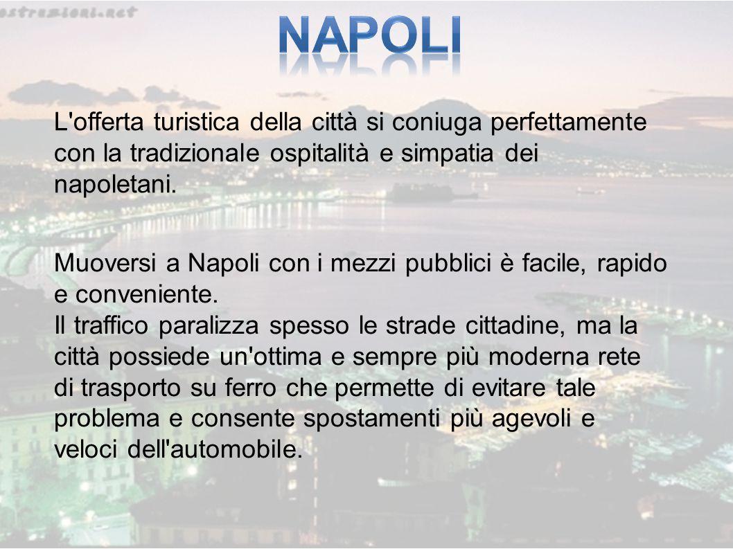 L offerta turistica della città si coniuga perfettamente con la tradizionale ospitalità e simpatia dei napoletani.