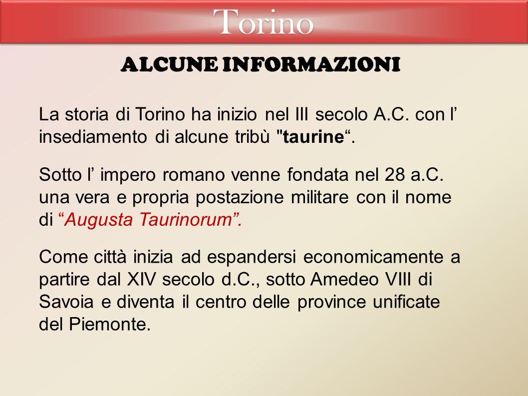 Torino ALCUNE INFORMAZIONI La storia di Torino ha inizio nel III secolo A.C.