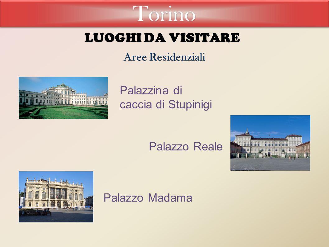 LUOGHI DA VISITARE Aree Residenziali Palazzina di caccia di Stupinigi Palazzo Reale Palazzo Madama