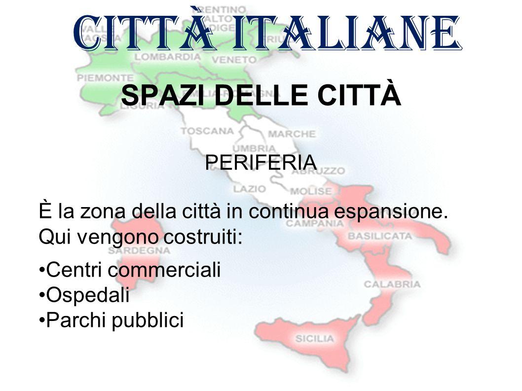 città italiane SPAZI DELLE CITTÀ È la zona della città in continua espansione.