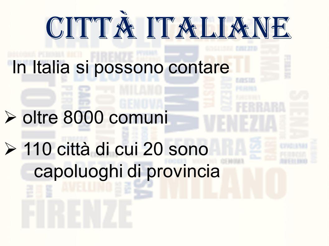  oltre 8000 comuni  110 città di cui 20 sono capoluoghi di provincia città italiane In Italia si possono contare
