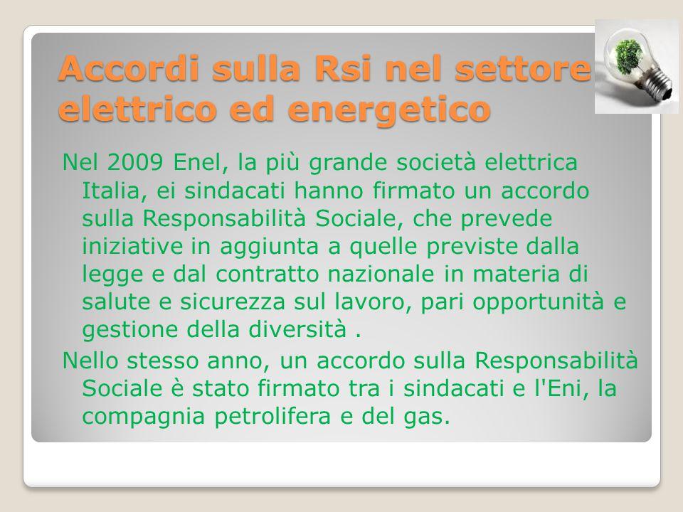 Accordi sulla Rsi nel settore elettrico ed energetico Nel 2009 Enel, la più grande società elettrica Italia, ei sindacati hanno firmato un accordo sul